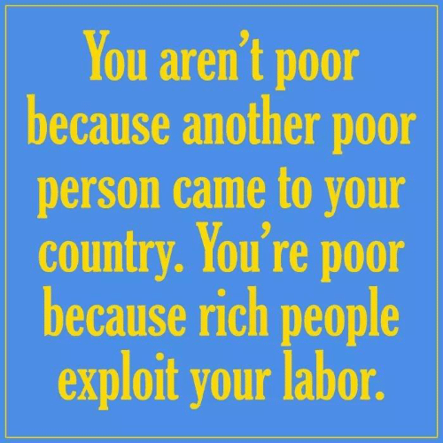 Memes, 🤖, and Another: You aren't poor  because another poor  person came to your  country. You're poor  because rich people  exploit your labor.