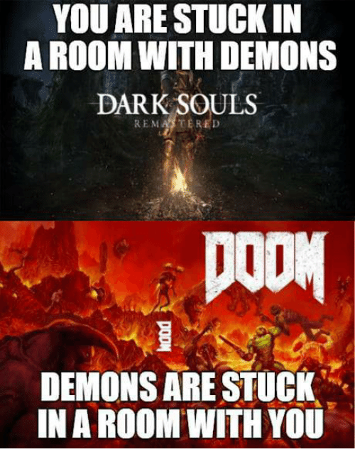 YOU ARESTUCK IN a ROOM WITH DEMONS DARK SOULS REMASTERED DODY DEMONS
