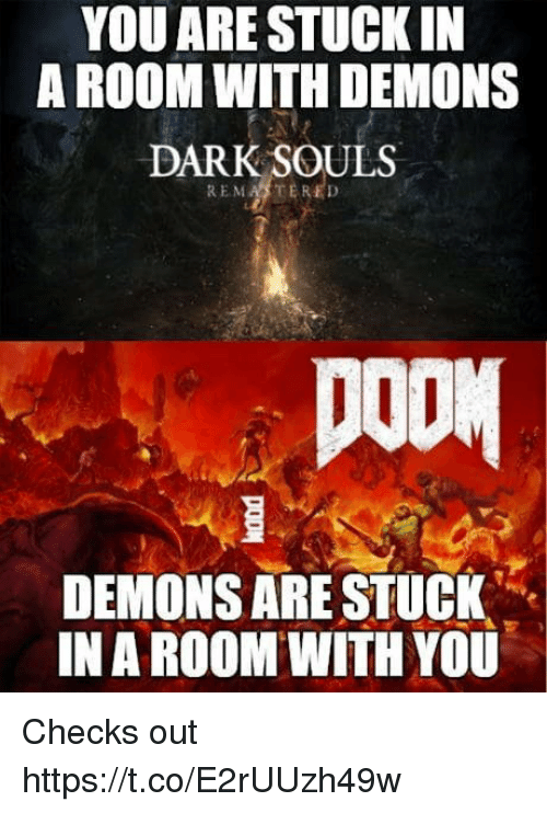 Dark Souls, Dark, and Demons: YOU ARESTUCK IN  A ROOM WITH DEMONS  DARK SOULS  REMASTERED  DEMONS ARE STUCK  IN A ROOM WITH YOU Checks out https://t.co/E2rUUzh49w