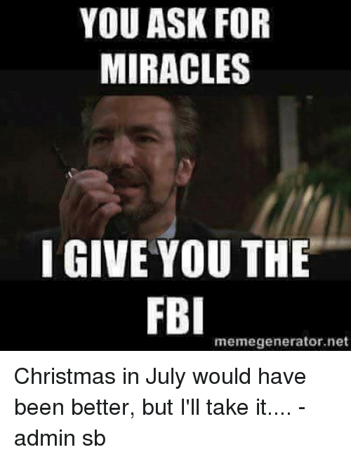 memegenerator christmas fbi and memes you ask for miracles i give you the fbi