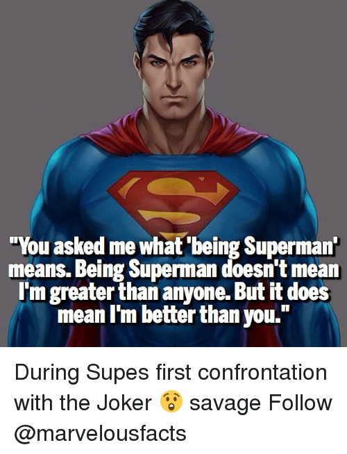 """what it means to be a superman Dc is home to the world's greatest super heroes,"""" including superman, batman, wonder woman  it means saying."""