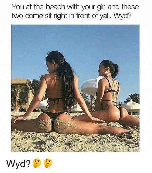 Memes, Wyd, and Beach: You at the beach with your girl and these  two come sit right in front of yall. Wyd? Wyd?🤔🤔