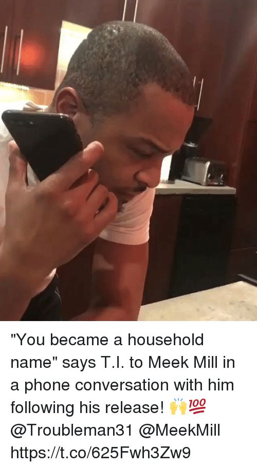 "Meek Mill, Phone, and Meekmill: ""You became a household name"" says T.I. to Meek Mill in a phone conversation with him following his release! 🙌💯 @Troubleman31 @MeekMill https://t.co/625Fwh3Zw9"