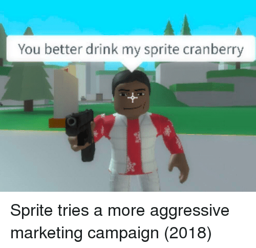 Aggressive, Marketing, and Sprite: You better drink my sprite cranberry Sprite tries a more aggressive marketing campaign (2018)