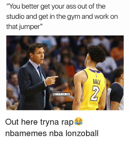 "Ass, Basketball, and Gym: ""You better get your ass out of the  studio and get in the gym and work on  that jumper""  BALL  @NBAMEMES Out here tryna rap😂 nbamemes nba lonzoball"