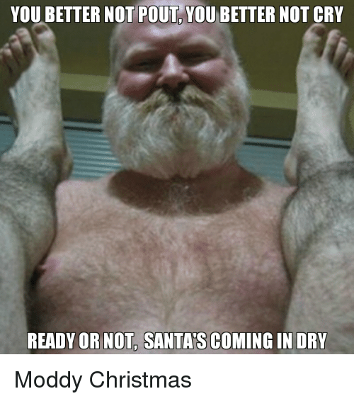 You Better Not Pout You Better Not Cry Ready Or Not Santas Coming