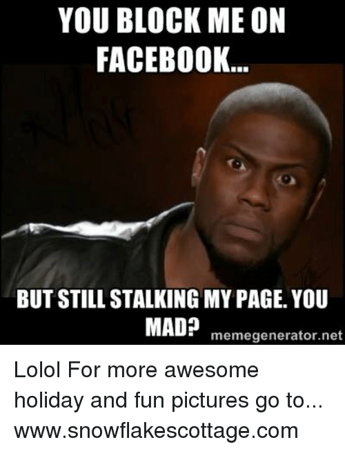 you block me on facebook but still stalking mypage you 5188427 you block me on facebook but still stalking mypage you mad