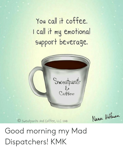 You Call It Coffee I Call It My Emotional Support Beverage ... #sweatpantsCoffeeQuotes