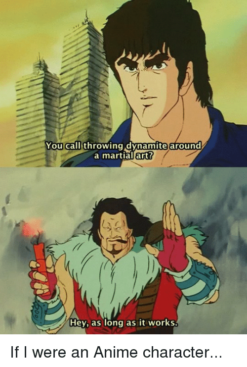 You Call Throwing Dynamite Around A Martial Art Hey As Long As It