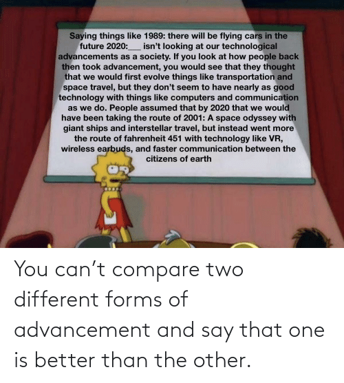 Reddit, Can, and One: You can't compare two different forms of advancement and say that one is better than the other.