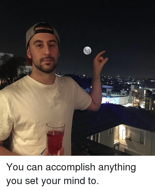 Memes, Mind, and 🤖: You can accomplish anything you set your mind to.