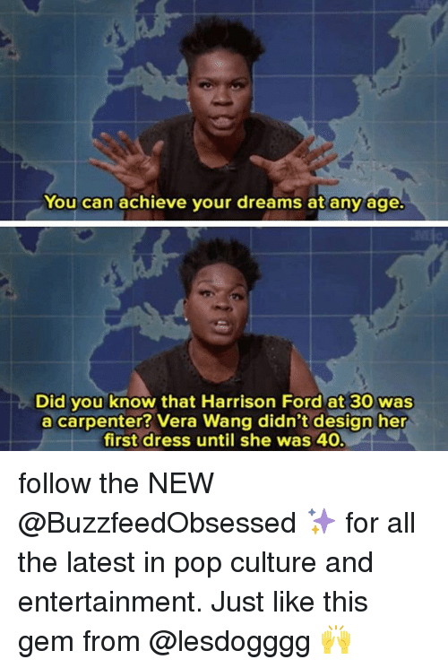 You Can Achieve Your Dreams at Any Age Did You Know That Harrison