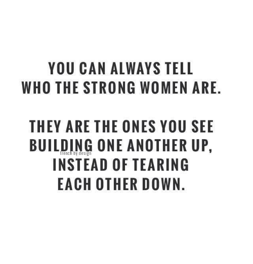 You Can Always Tell Who The Strong Women Are They Are The Ones You