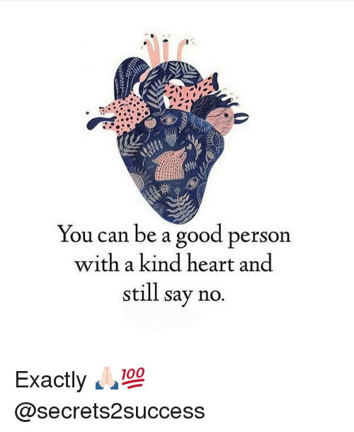 Memes, Good, and Heart: You can be a good person  with a kind heart and  still say no Exactly 🙏🏻💯 @secrets2success