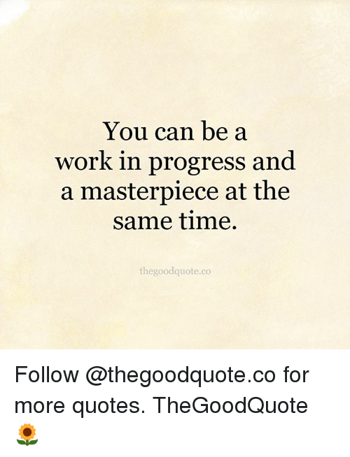Progress Quotes Mesmerizing You Can Be A Work In Progress And A Masterpiece At The Same Time