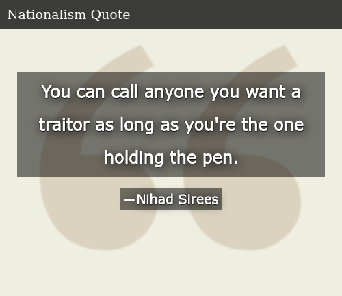 SIZZLE: You can call anyone you want a traitor as long as you're the one holding the pen.