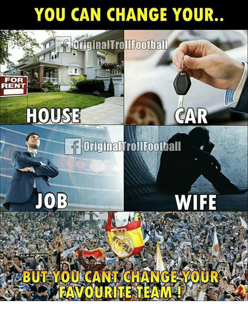 Football, Memes, and House: YOU CAN CHANGE YOUR  Il Football  FOR  RENT  CAR  HOUSE  OriginallrollFoothall  JOB  WIFE  RBUTAYOU CANT CHANGE YOU R