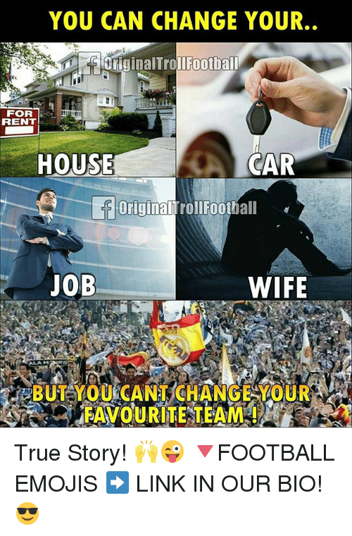 Football, Memes, and True: YOU CAN CHANGE YOUR  Il Football  FOR  RENT  GAR  HOUSE  originall Football  JOB  WIFE True Story! 🙌😜 🔻FOOTBALL EMOJIS ➡️ LINK IN OUR BIO! 😎