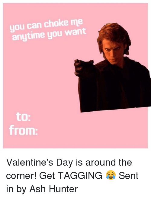 Ash, Star Wars, and Hunter: you can choke me  anytime you want  from: Valentine's Day is around the corner! Get TAGGING 😂  Sent in by Ash Hunter