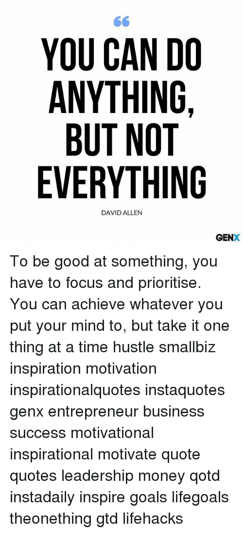 You Can Do Anything But Not Everything David Allen Genx To Be Good