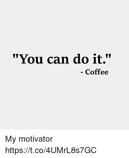 "Memes, Coffee, and 🤖: ""You can do it.""  - Coffee My motivator https://t.co/4UMrL8s7GC"