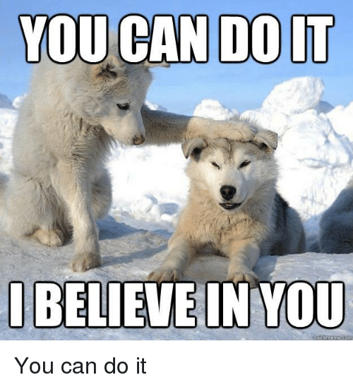 you can doul it i believe in you you can 24396375 you can doul it i believe in you reddit meme on me me