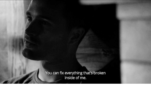 Can, You, and Inside: You can fix everything that's broken  inside of me.