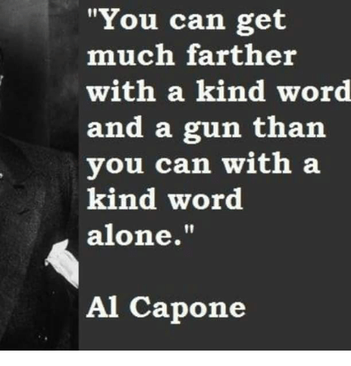 Being Alone Memes And Al Capone You Can Get Much Farther With