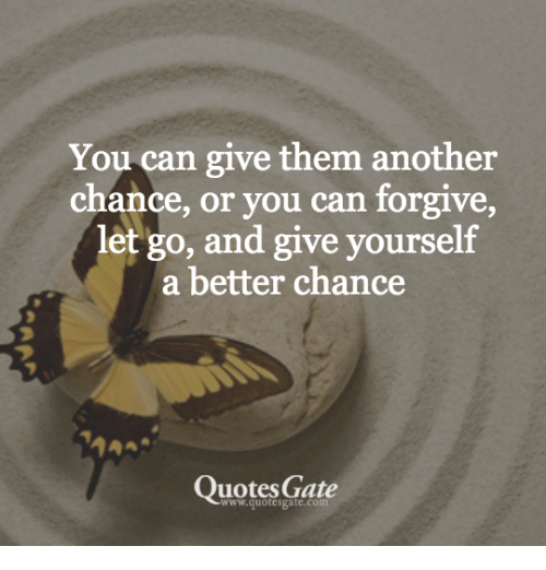 You Can Give Them Another Chance Or You Can Forgive Let Go And Give