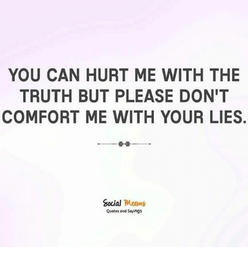 YOU CAN HURT ME WITH THE TRUTH BUT PLEASE DON\'T COMFORT ME ...
