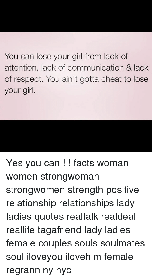 You Can Lose Your Girl From Lack Of Attention Lack Of Communication