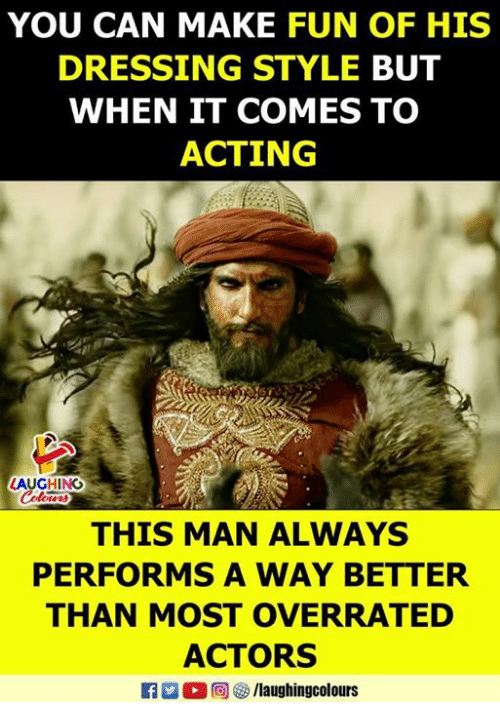 Acting, Overrated, and Indianpeoplefacebook: YOU CAN MAKE FUN OF HIS  DRESSING STYLE BUT  WHEN IT COMES TO  ACTING  AUGHING  THIS MAN ALWAYS  PERFORMS A WAY BETTER  THAN MOST OVERRATED  ACTORS  (  向) Go /laughingcolours