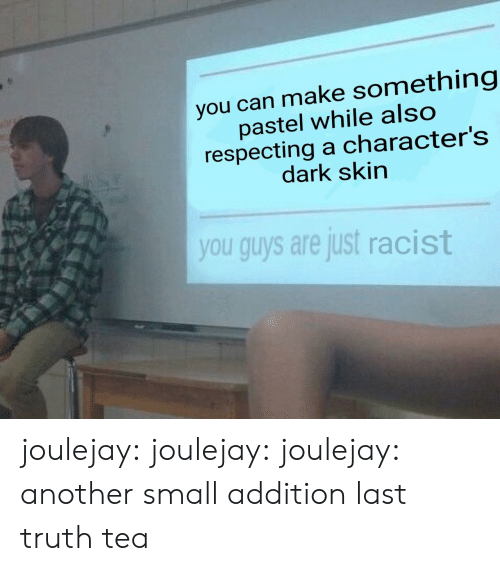 Tumblr, Blog, and Racist: you can make something  pastel while also  respecting a character's  dark skirn  you guys are just racist joulejay: joulejay:  joulejay:  another small addition  last truth tea
