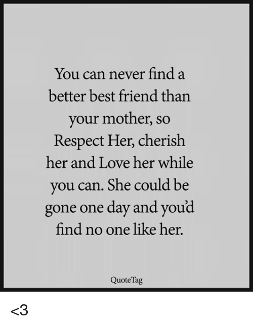 You Can Never Find A Better Best Friend Than Your Mother So Respect