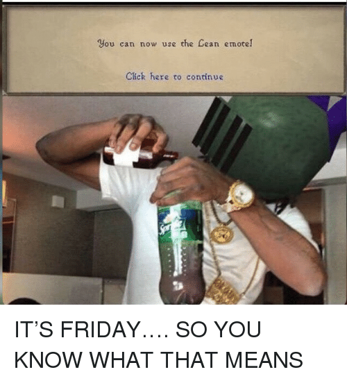 Click, Friday, and Can: you can now use the Cean emote!  Click here to continue <p>IT&rsquo;S FRIDAY&hellip;. SO YOU KNOW WHAT THAT MEANS</p>