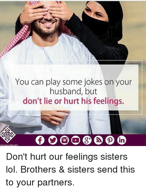 Lol, Memes, and Jokes: You can play some jokes on your  husband, but  don't lie or hurt his feelings.  IOU Don't hurt our feelings sisters lol. Brothers & sisters send this to your partners.