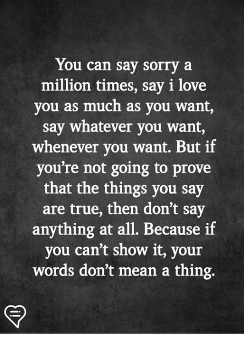 Is not like you to say sorry