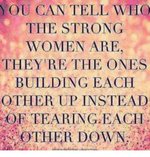 You Can Tell Who The Strong Women Are They Re The Ones Building Each