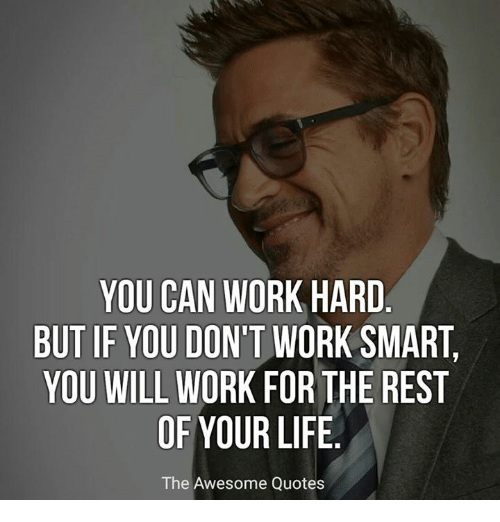 Smart Life Quotes: YOU CAN WORK HARD BUT IF YOU DON'T WORK SMART YOU WILL