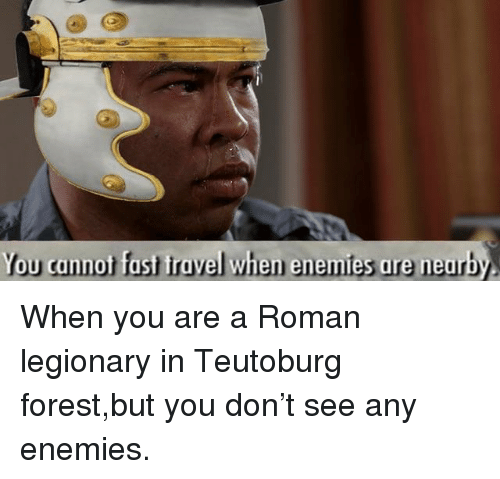 History, Roman, and Enemies: You cannot fast iravel when enemies are neurby