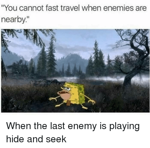 """Funny, Travel, and Enemies: """"You cannot fast travel when enemies are  nearby."""" When the last enemy is playing hide and seek"""