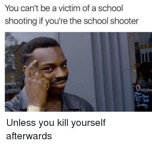 You Can't Be A Victim Of A School Shooting If You're The