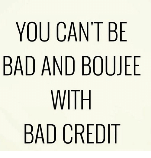 you cant be bad and boujee with bad credit 16011731 you cant be bad and boujee with bad credit meme on me me
