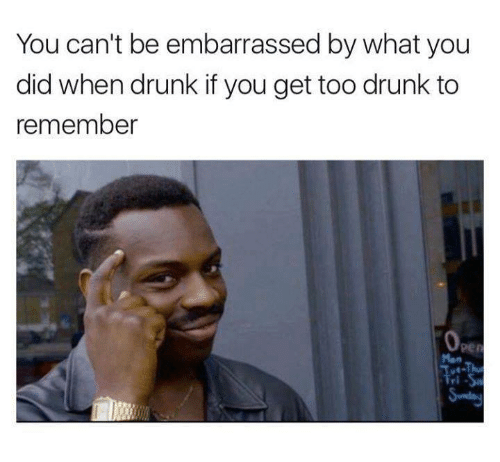 you cant be embarrassed by what you did when drunk 23496026 39 drunk memes that are so true best wishes and quotes com words