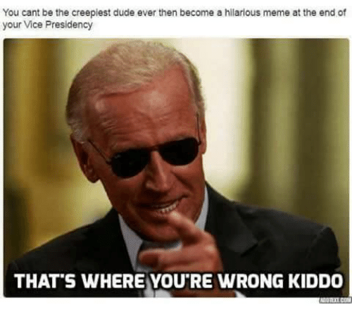 Memes, 🤖, and Vice: You cant be the creepiest dude ever then become a hilarious meme at the end of  your Vice Presidency  THAT S WHERE YOUTRE WRONG KIDDO