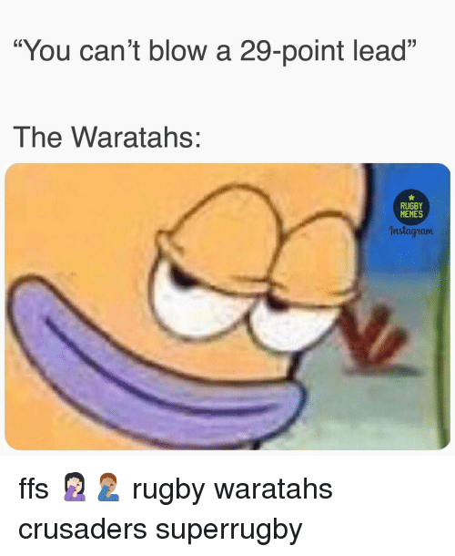 """Memes, Rugby, and Blow: """"You can't blow a 29-point lead""""  The Waratahs:  RUGBY  MEMES  nstagram ffs 🤦🏻♀️🤦🏽♂️ rugby waratahs crusaders superrugby"""