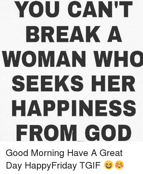 You Cant Break A Woman Who Seeks Her Happiness From God Good