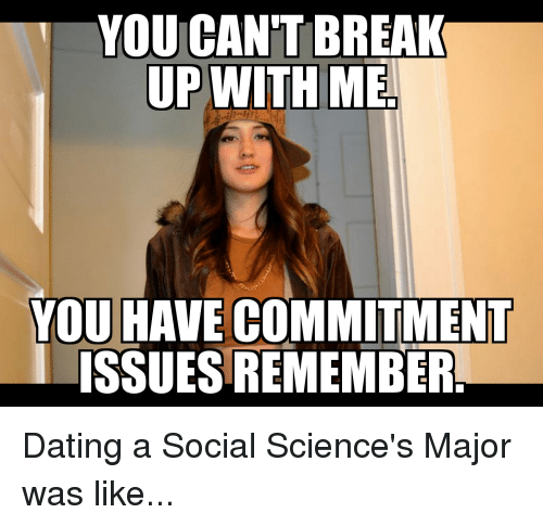 YOU CAN'T BREAK YOU HAVECOMMITMENT ISSUES REMEMBER Dating a