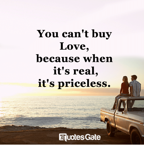 Can T Buy Me Love Quotes: You Can't Buy Love Because When It's Real It's Priceless