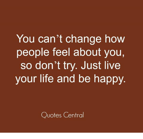 life can be happy if people Happy people learn to accept injustices and setbacks in their life that they cannot change, and instead put their energy on changing what they can control for the better a healthy lifestyle naturally enhances happiness.